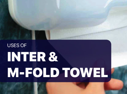 Advantages of using inter fold & m-fold tissue instead of hand towel